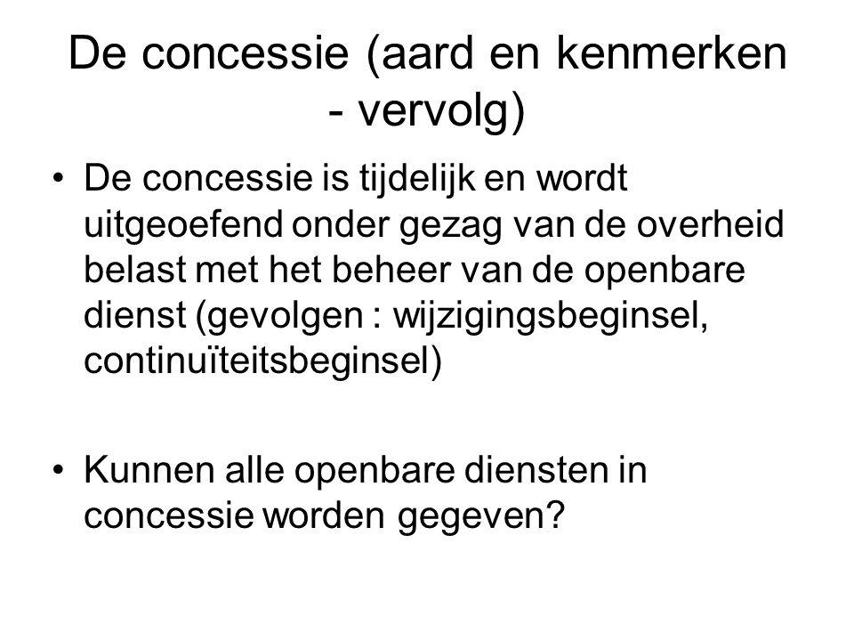 De concessie (aard en kenmerken - vervolg) De concessie is tijdelijk en wordt uitgeoefend onder gezag van de overheid belast met het beheer van de ope