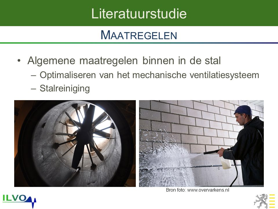 Algemene maatregelen binnen in de stal –Optimaliseren van het mechanische ventilatiesysteem –Stalreiniging M AATREGELEN Literatuurstudie 7 Bron foto:
