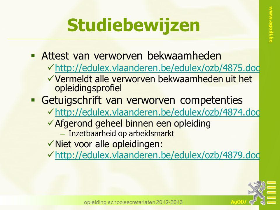 www.agodi.be AgODi opleiding schoolsecretariaten 2012-2013 Studiebewijzen  Attest van verworven bekwaamheden http://edulex.vlaanderen.be/edulex/ozb/4