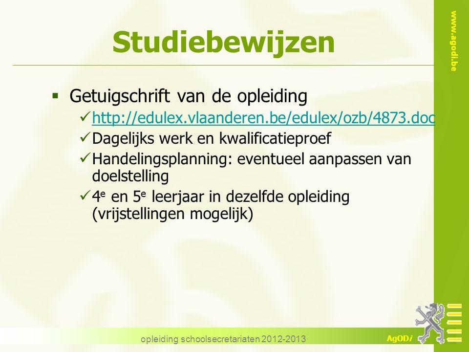 www.agodi.be AgODi opleiding schoolsecretariaten 2012-2013 Studiebewijzen  Getuigschrift van de opleiding http://edulex.vlaanderen.be/edulex/ozb/4873