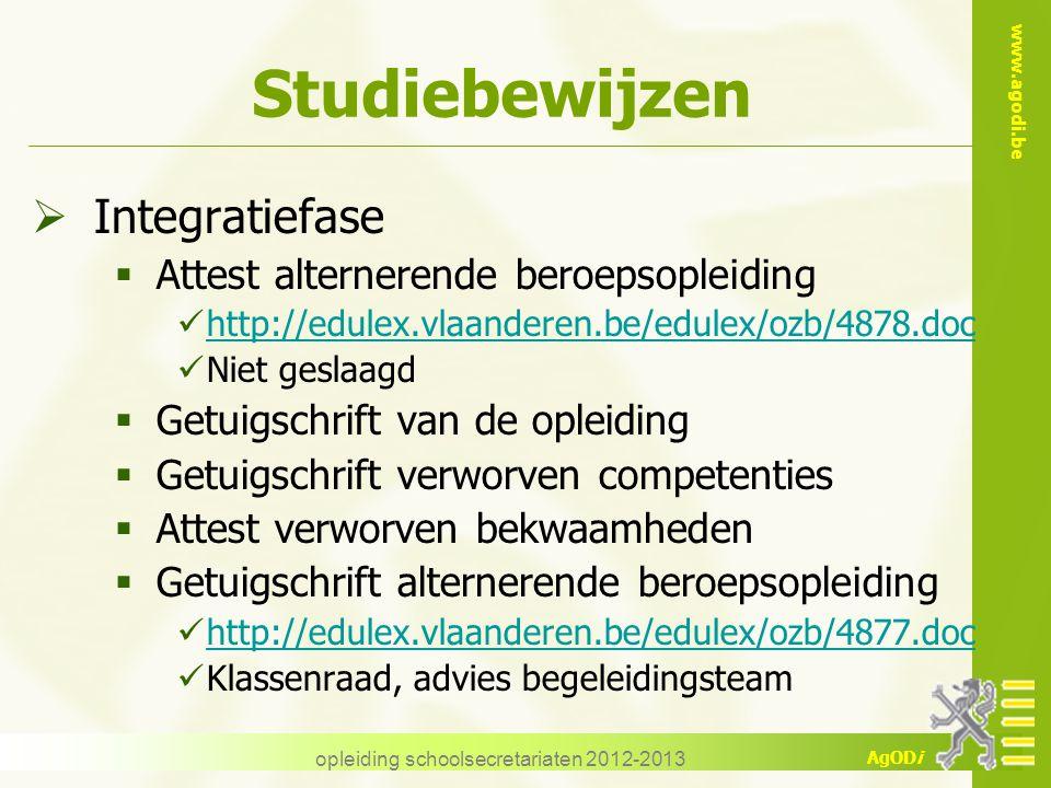 www.agodi.be AgODi opleiding schoolsecretariaten 2012-2013 Studiebewijzen  Integratiefase  Attest alternerende beroepsopleiding http://edulex.vlaand