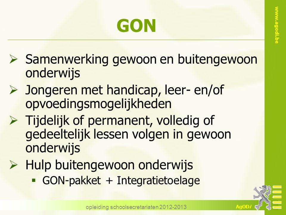 www.agodi.be AgODi opleiding schoolsecretariaten 2012-2013 GON  Samenwerking gewoon en buitengewoon onderwijs  Jongeren met handicap, leer- en/of op