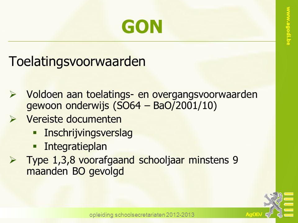 www.agodi.be AgODi opleiding schoolsecretariaten 2012-2013 GON Toelatingsvoorwaarden  Voldoen aan toelatings- en overgangsvoorwaarden gewoon onderwij