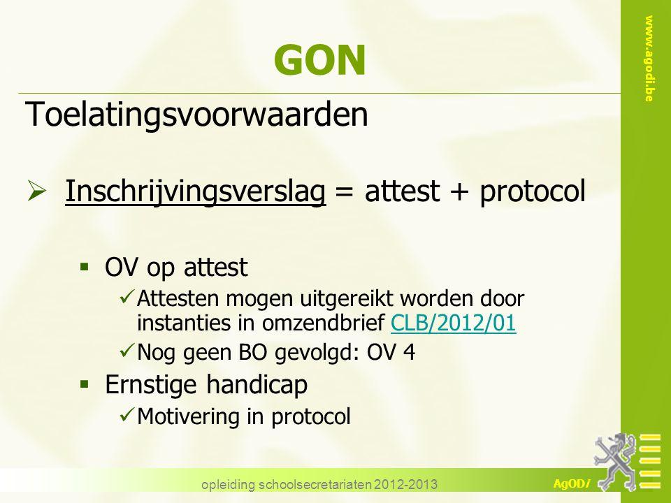 www.agodi.be AgODi opleiding schoolsecretariaten 2012-2013 GON Toelatingsvoorwaarden  Inschrijvingsverslag = attest + protocol  OV op attest Atteste