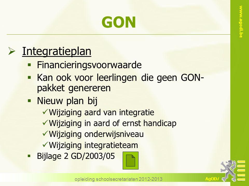 www.agodi.be AgODi opleiding schoolsecretariaten 2012-2013 GON  Integratieplan  Financieringsvoorwaarde  Kan ook voor leerlingen die geen GON- pakk