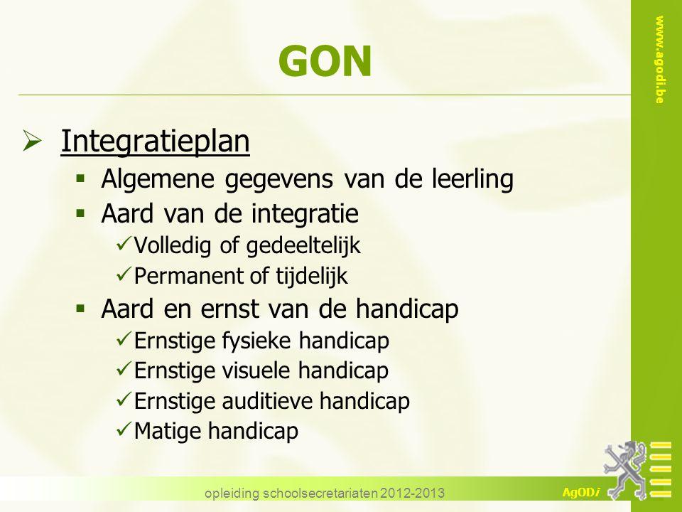 www.agodi.be AgODi opleiding schoolsecretariaten 2012-2013 GON  Integratieplan  Algemene gegevens van de leerling  Aard van de integratie Volledig