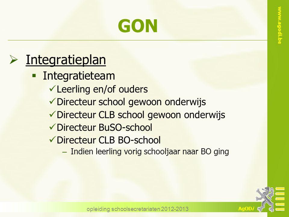 www.agodi.be AgODi opleiding schoolsecretariaten 2012-2013 GON  Integratieplan  Integratieteam Leerling en/of ouders Directeur school gewoon onderwi