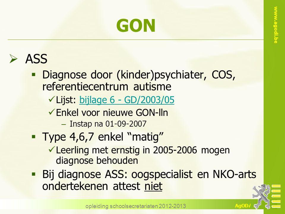 www.agodi.be AgODi opleiding schoolsecretariaten 2012-2013 GON  ASS  Diagnose door (kinder)psychiater, COS, referentiecentrum autisme Lijst: bijlage