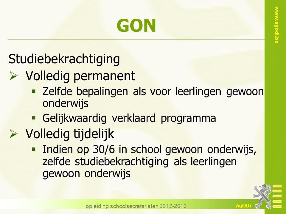 www.agodi.be AgODi opleiding schoolsecretariaten 2012-2013 GON Studiebekrachtiging  Volledig permanent  Zelfde bepalingen als voor leerlingen gewoon