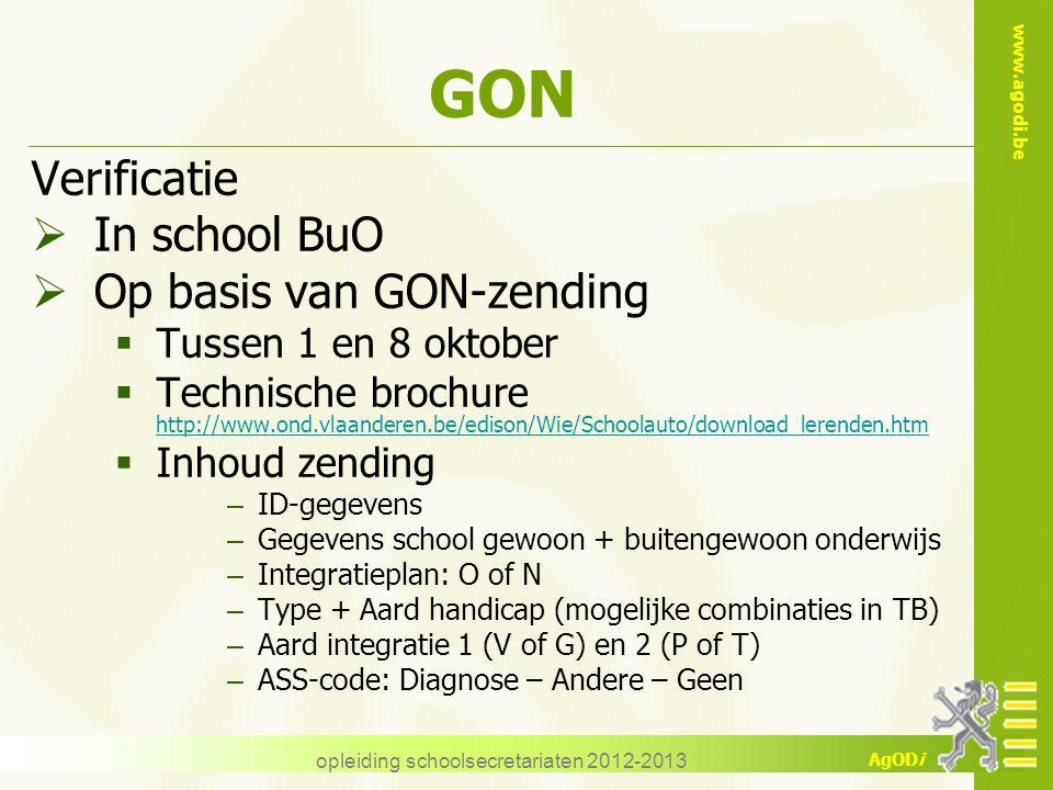 www.agodi.be AgODi opleiding schoolsecretariaten 2012-2013 GON Verificatie  In school BuO  Op basis van GON-zending  Tussen 1 en 8 oktober  Techni