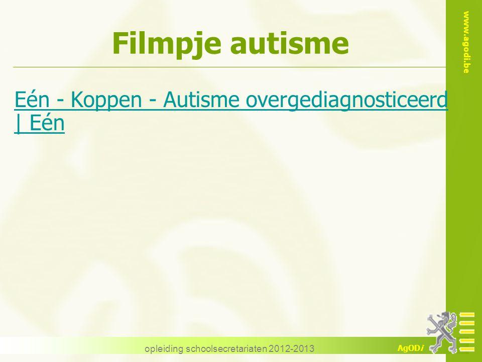 www.agodi.be AgODi Filmpje autisme Eén - Koppen - Autisme overgediagnosticeerd | Eén opleiding schoolsecretariaten 2012-2013