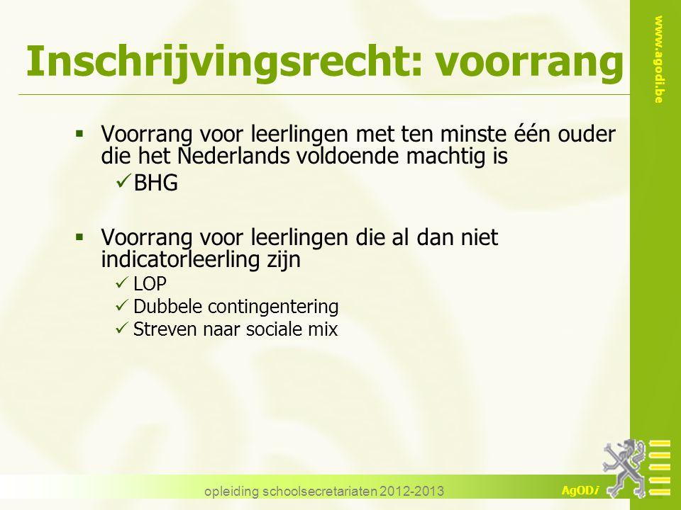 www.agodi.be AgODi Inschrijvingsrecht: voorrang  Voorrang voor leerlingen met ten minste één ouder die het Nederlands voldoende machtig is BHG  Voor