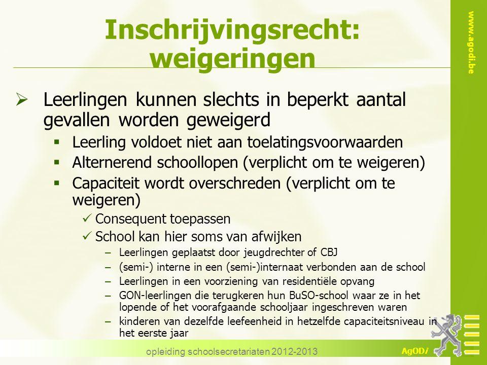 www.agodi.be AgODi Inschrijvingsrecht: weigeringen  Leerlingen kunnen slechts in beperkt aantal gevallen worden geweigerd  Leerling voldoet niet aan