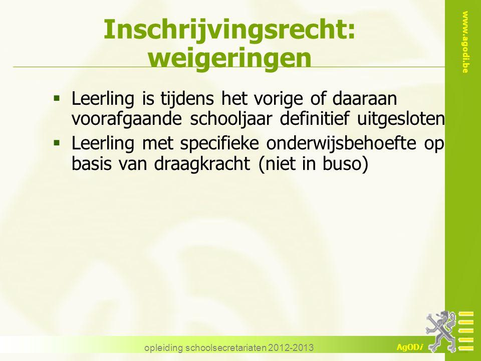 www.agodi.be AgODi Inschrijvingsrecht: weigeringen  Leerling is tijdens het vorige of daaraan voorafgaande schooljaar definitief uitgesloten  Leerli