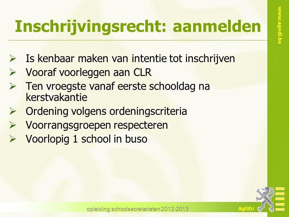 www.agodi.be AgODi Inschrijvingsrecht: aanmelden  Is kenbaar maken van intentie tot inschrijven  Vooraf voorleggen aan CLR  Ten vroegste vanaf eers