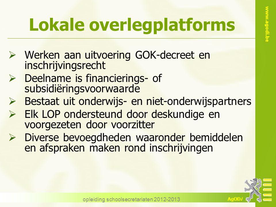 www.agodi.be AgODi Lokale overlegplatforms  Werken aan uitvoering GOK-decreet en inschrijvingsrecht  Deelname is financierings- of subsidiëringsvoor