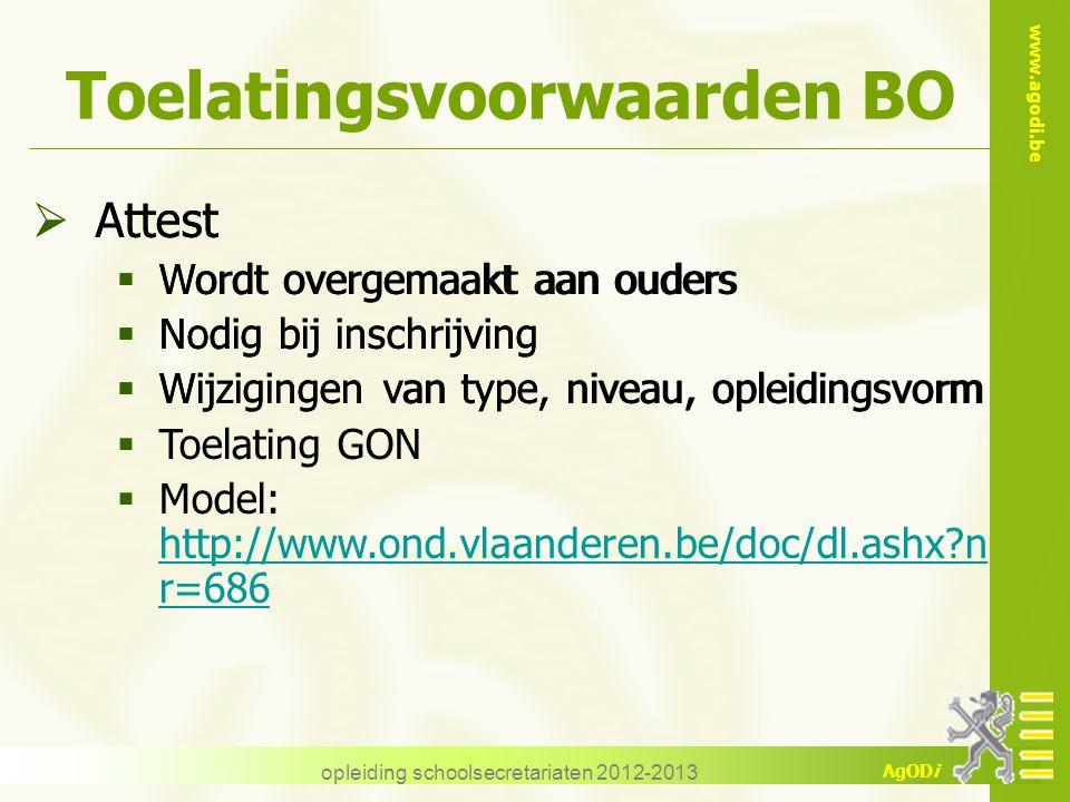 www.agodi.be AgODi Toelatingsvoorwaarden BO  Attest  Wordt overgemaakt aan ouders  Nodig bij inschrijving  Wijzigingen van type, niveau, opleiding