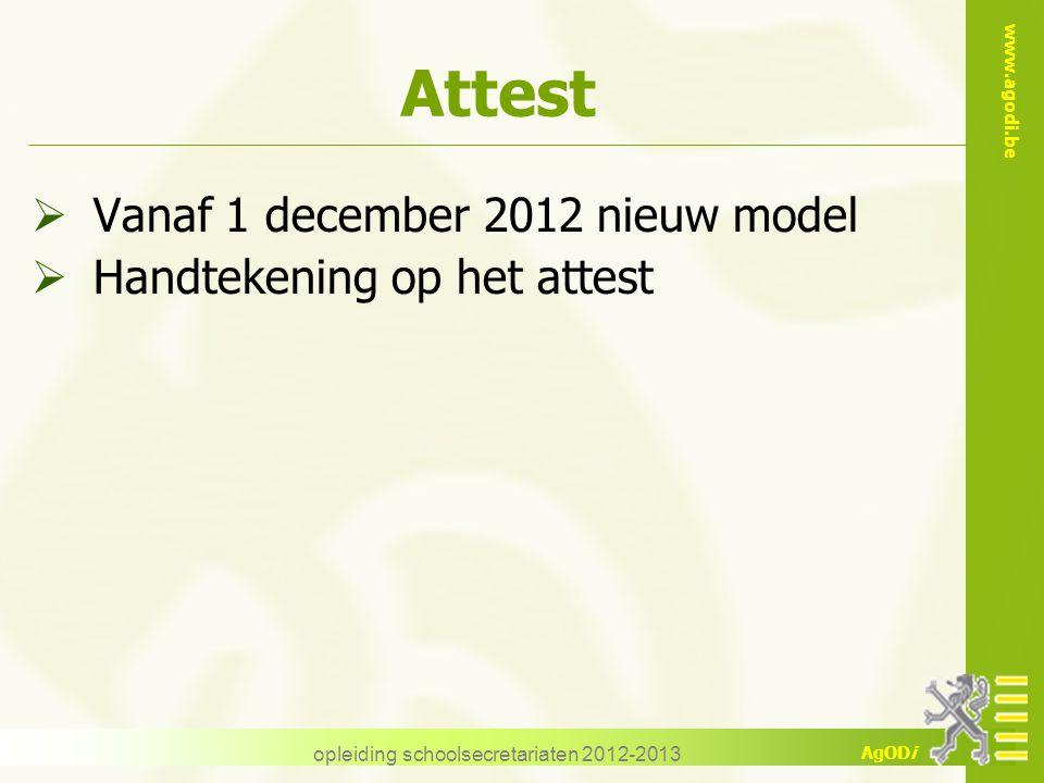 www.agodi.be AgODi Attest  Vanaf 1 december 2012 nieuw model  Handtekening op het attest opleiding schoolsecretariaten 2012-2013