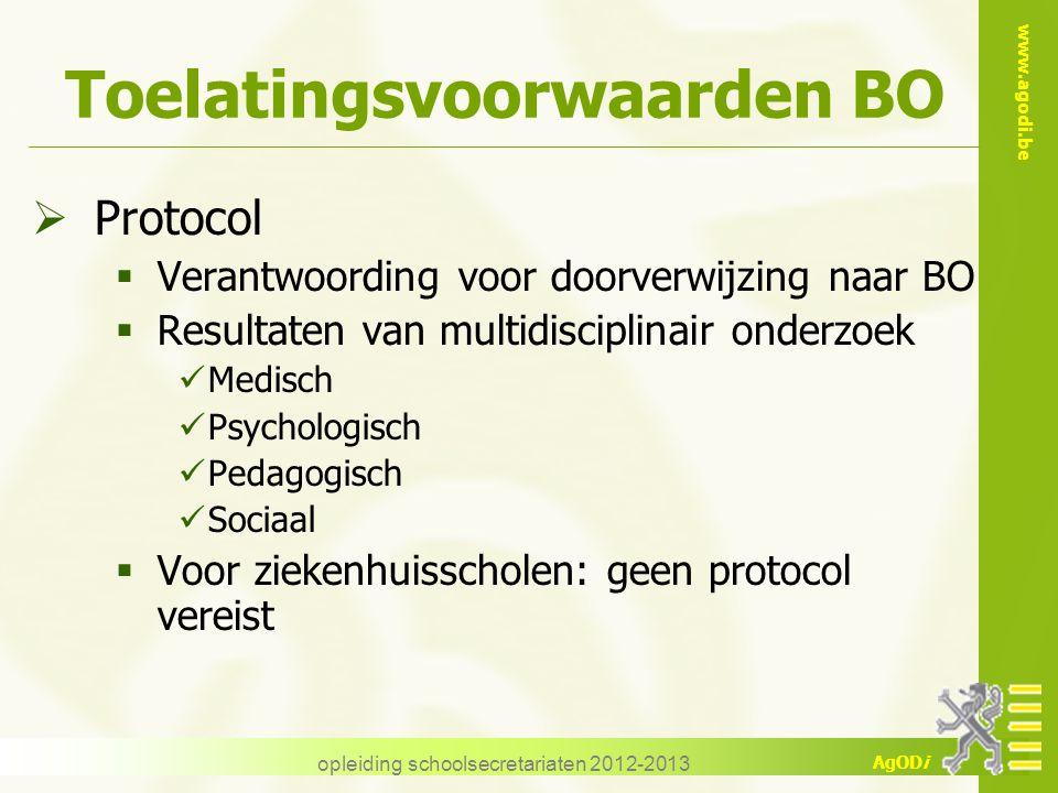 www.agodi.be AgODi opleiding schoolsecretariaten 2012-2013 Toelatingsvoorwaarden BO  Protocol  Verantwoording voor doorverwijzing naar BO  Resultat