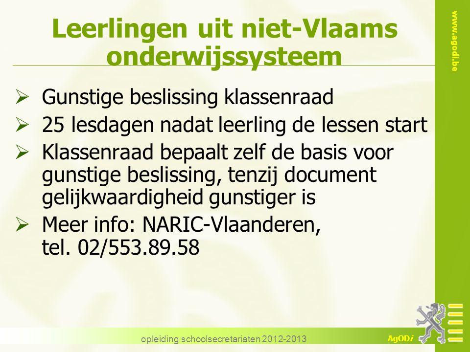 www.agodi.be AgODi opleiding schoolsecretariaten 2012-2013 Leerlingen uit niet-Vlaams onderwijssysteem  Gunstige beslissing klassenraad  25 lesdagen