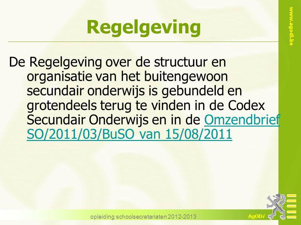 www.agodi.be AgODi opleiding schoolsecretariaten 2012-2013 Regelgeving De Regelgeving over de structuur en organisatie van het buitengewoon secundair onderwijs is gebundeld en grotendeels terug te vinden in de Codex Secundair Onderwijs en in de Omzendbrief SO/2011/03/BuSO van 15/08/2011Omzendbrief SO/2011/03/BuSO van 15/08/2011
