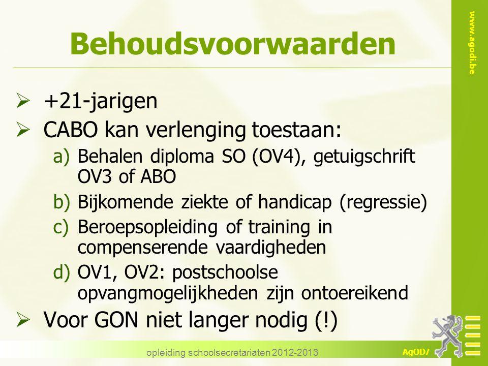 www.agodi.be AgODi opleiding schoolsecretariaten 2012-2013 Behoudsvoorwaarden  +21-jarigen  CABO kan verlenging toestaan: a)Behalen diploma SO (OV4)