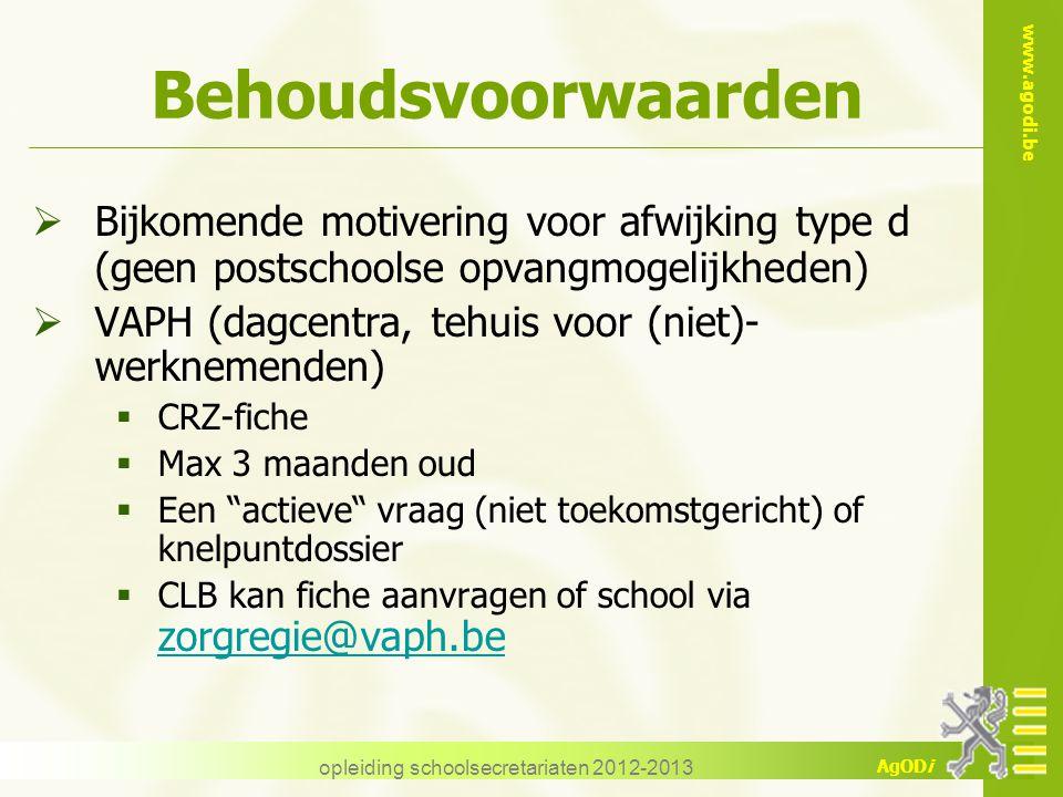 www.agodi.be AgODi opleiding schoolsecretariaten 2012-2013 Behoudsvoorwaarden  Bijkomende motivering voor afwijking type d (geen postschoolse opvangm