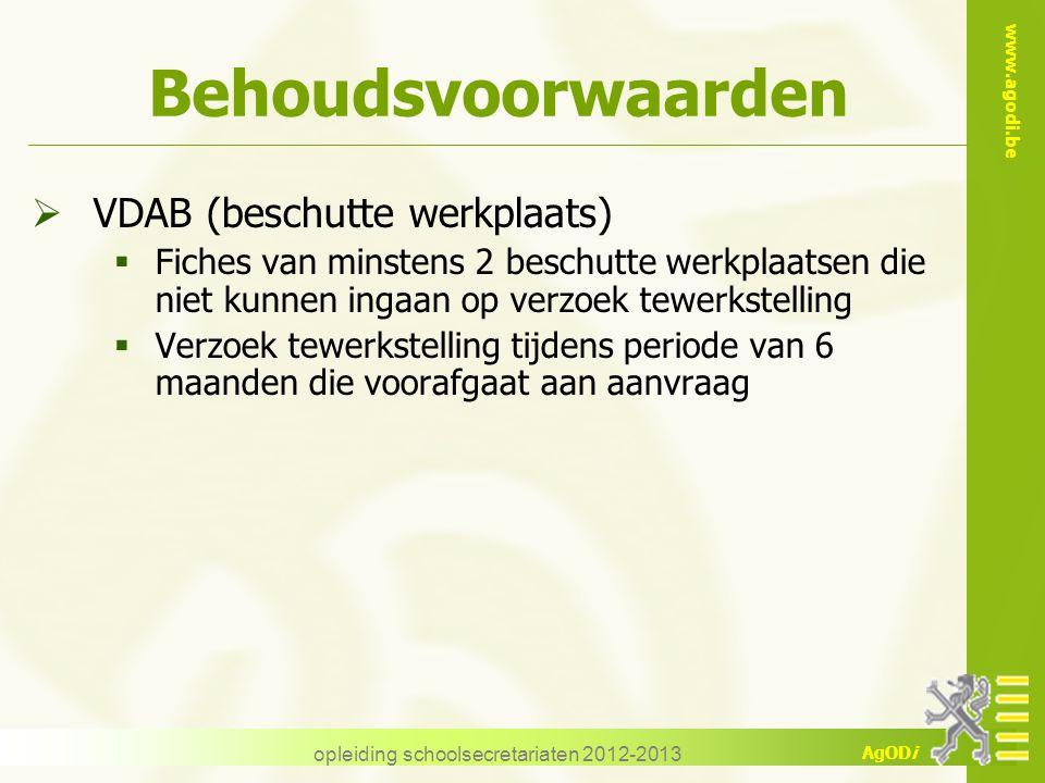 www.agodi.be AgODi opleiding schoolsecretariaten 2012-2013 Behoudsvoorwaarden  VDAB (beschutte werkplaats)  Fiches van minstens 2 beschutte werkplaa