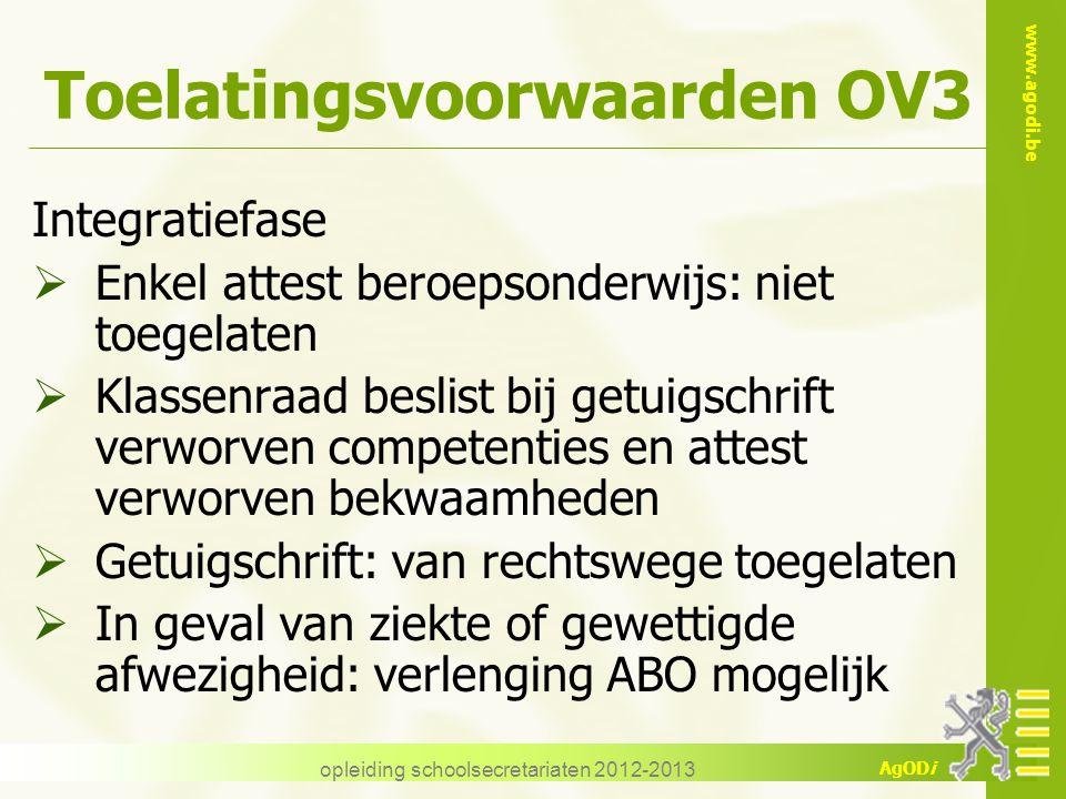 www.agodi.be AgODi opleiding schoolsecretariaten 2012-2013 Toelatingsvoorwaarden OV3 Integratiefase  Enkel attest beroepsonderwijs: niet toegelaten 