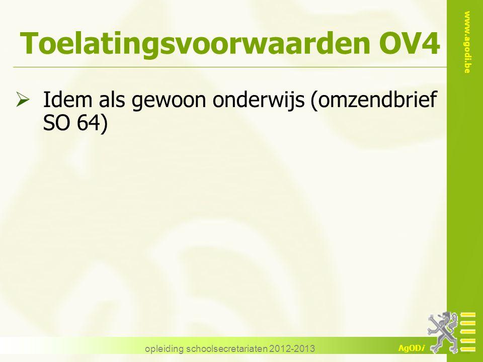 www.agodi.be AgODi opleiding schoolsecretariaten 2012-2013 Toelatingsvoorwaarden OV4  Idem als gewoon onderwijs (omzendbrief SO 64)