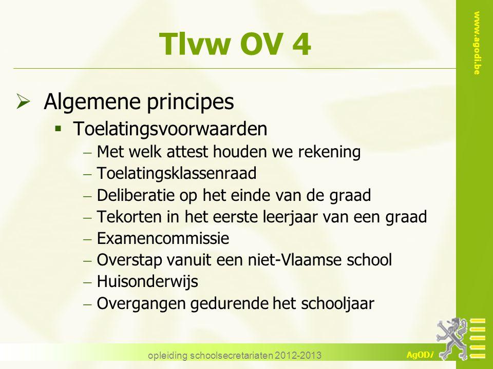 www.agodi.be AgODi opleiding schoolsecretariaten 2012-2013 Tlvw OV 4  Algemene principes  Toelatingsvoorwaarden  Met welk attest houden we rekening