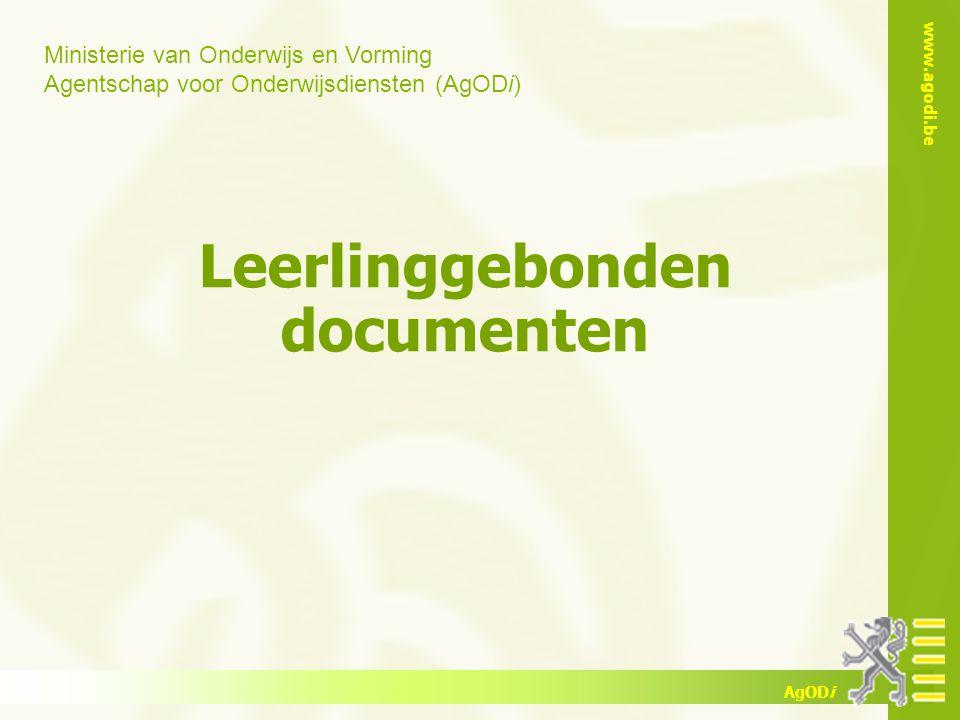 Ministerie van Onderwijs en Vorming Agentschap voor Onderwijsdiensten (AgODi) www.agodi.be AgODi Leerlinggebonden documenten