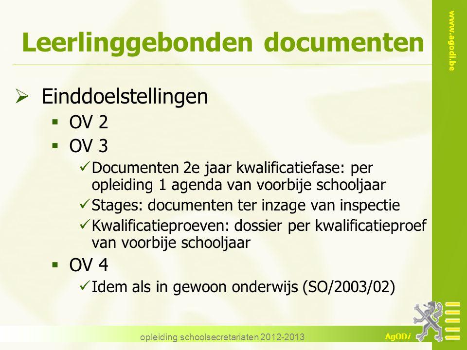 www.agodi.be AgODi opleiding schoolsecretariaten 2012-2013 Leerlinggebonden documenten  Einddoelstellingen  OV 2  OV 3 Documenten 2e jaar kwalifica