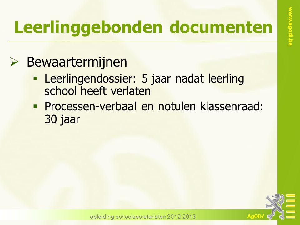 www.agodi.be AgODi opleiding schoolsecretariaten 2012-2013 Leerlinggebonden documenten  Bewaartermijnen  Leerlingendossier: 5 jaar nadat leerling sc
