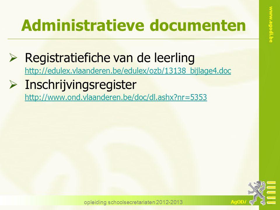 www.agodi.be AgODi opleiding schoolsecretariaten 2012-2013 Administratieve documenten  Registratiefiche van de leerling http://edulex.vlaanderen.be/edulex/ozb/13138_bijlage4.doc  Inschrijvingsregister http://www.ond.vlaanderen.be/doc/dl.ashx?nr=5353