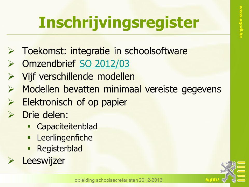 www.agodi.be AgODi Inschrijvingsregister  Toekomst: integratie in schoolsoftware  Omzendbrief SO 2012/03SO 2012/03  Vijf verschillende modellen  M