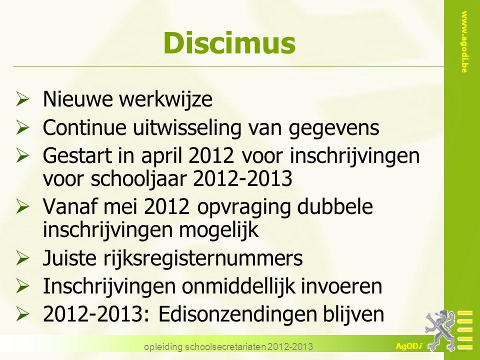 www.agodi.be AgODi Discimus  Nieuwe werkwijze  Continue uitwisseling van gegevens  Gestart in april 2012 voor inschrijvingen voor schooljaar 2012-2