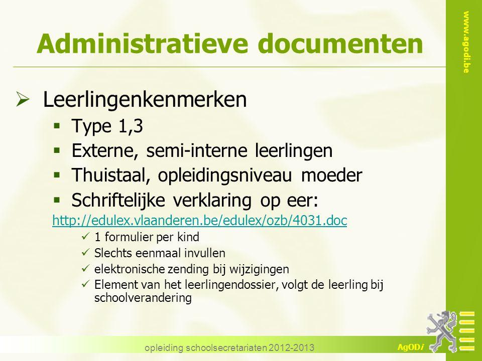 www.agodi.be AgODi opleiding schoolsecretariaten 2012-2013 Administratieve documenten  Leerlingenkenmerken  Type 1,3  Externe, semi-interne leerlin