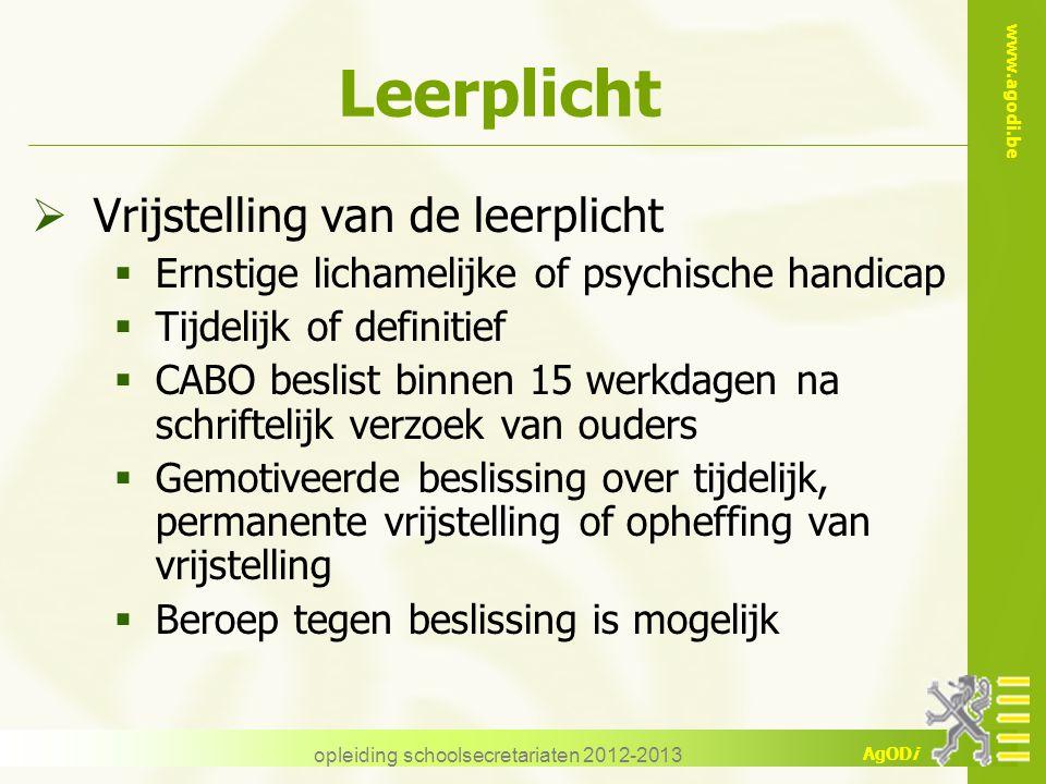 www.agodi.be AgODi opleiding schoolsecretariaten 2012-2013 Leerplicht  Vrijstelling van de leerplicht  Ernstige lichamelijke of psychische handicap