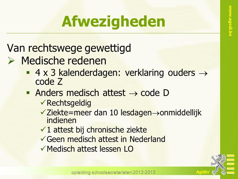 www.agodi.be AgODi opleiding schoolsecretariaten 2012-2013 Afwezigheden Van rechtswege gewettigd  Medische redenen  4 x 3 kalenderdagen: verklaring