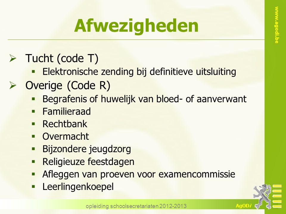 www.agodi.be AgODi opleiding schoolsecretariaten 2012-2013 Afwezigheden  Tucht (code T)  Elektronische zending bij definitieve uitsluiting  Overige