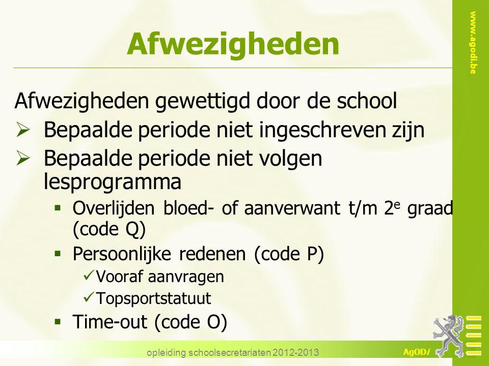 www.agodi.be AgODi opleiding schoolsecretariaten 2012-2013 Afwezigheden Afwezigheden gewettigd door de school  Bepaalde periode niet ingeschreven zij