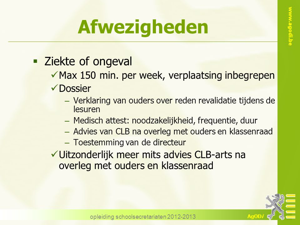 www.agodi.be AgODi opleiding schoolsecretariaten 2012-2013 Afwezigheden  Ziekte of ongeval Max 150 min. per week, verplaatsing inbegrepen Dossier – V