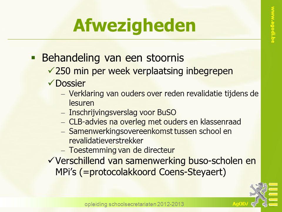 www.agodi.be AgODi opleiding schoolsecretariaten 2012-2013 Afwezigheden  Behandeling van een stoornis 250 min per week verplaatsing inbegrepen Dossie