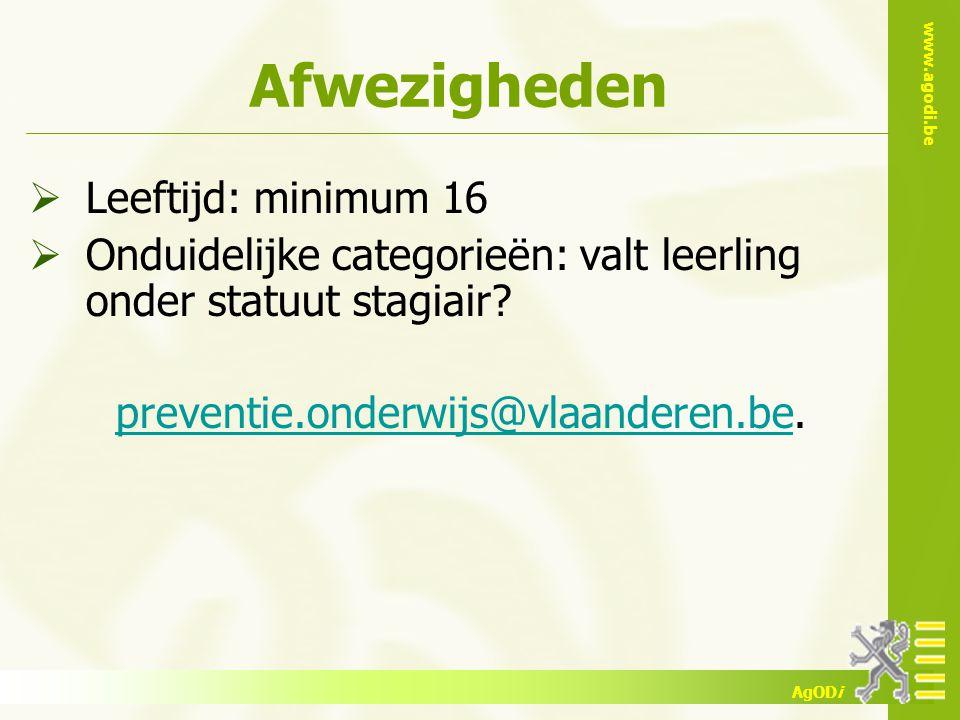 www.agodi.be AgODi Afwezigheden  Leeftijd: minimum 16  Onduidelijke categorieën: valt leerling onder statuut stagiair? preventie.onderwijs@vlaandere