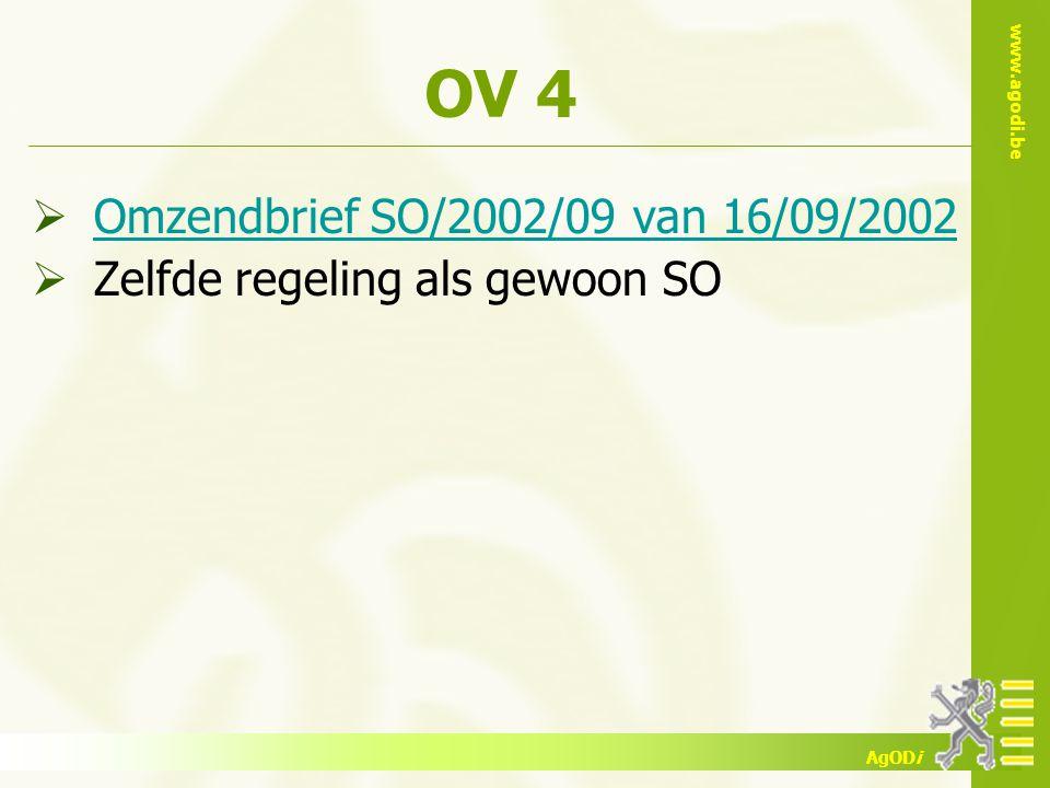 www.agodi.be AgODi OV 4  Omzendbrief SO/2002/09 van 16/09/2002 Omzendbrief SO/2002/09 van 16/09/2002  Zelfde regeling als gewoon SO