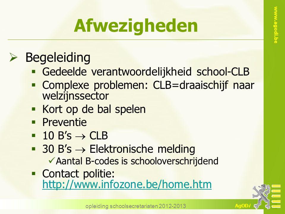 www.agodi.be AgODi opleiding schoolsecretariaten 2012-2013 Afwezigheden  Begeleiding  Gedeelde verantwoordelijkheid school-CLB  Complexe problemen: