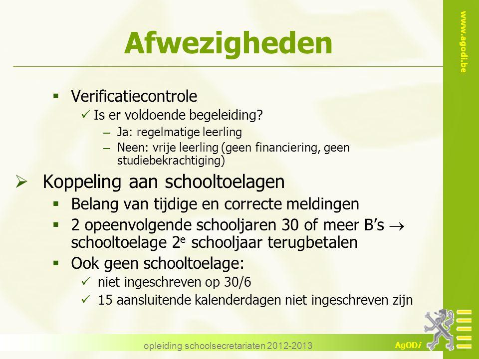 www.agodi.be AgODi opleiding schoolsecretariaten 2012-2013 Afwezigheden  Verificatiecontrole Is er voldoende begeleiding? – Ja: regelmatige leerling