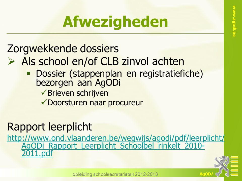 www.agodi.be AgODi opleiding schoolsecretariaten 2012-2013 Afwezigheden Zorgwekkende dossiers  Als school en/of CLB zinvol achten  Dossier (stappenp