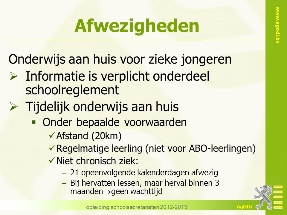 www.agodi.be AgODi opleiding schoolsecretariaten 2012-2013 Afwezigheden Onderwijs aan huis voor zieke jongeren  Informatie is verplicht onderdeel sch